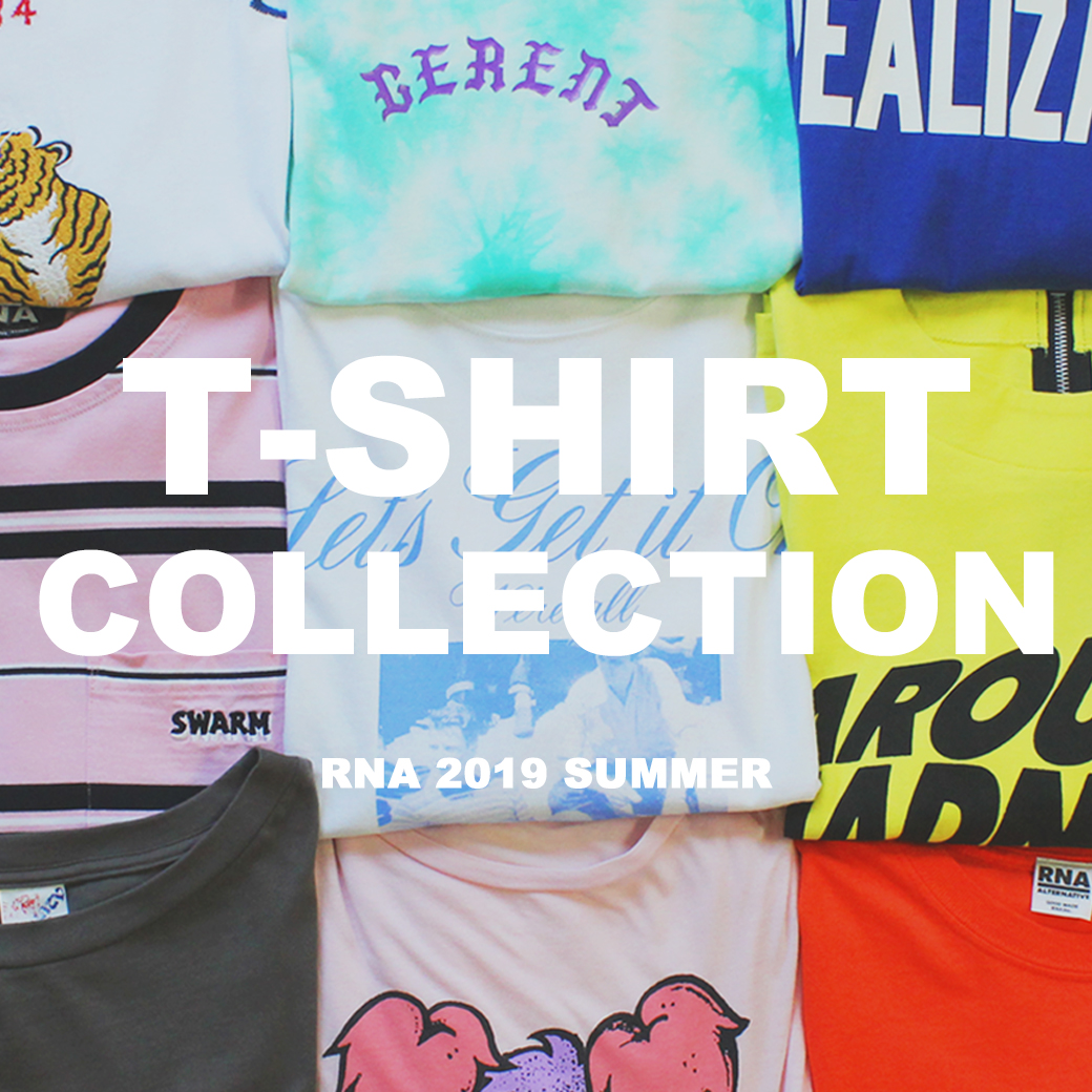 【RNA】特集「2019 SUMMER T-SHIRT COLLECTION」公開!